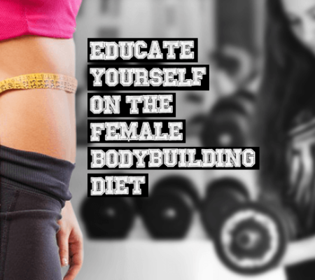 Educate Yourself on the Female Bodybuilding Diet