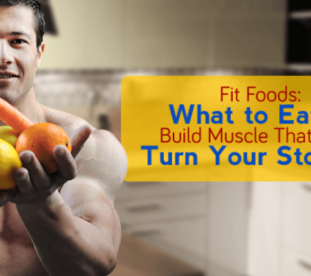Fit Foods: What to Eat to Build Muscle That Won't Turn Your Stomach